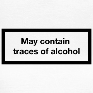May contain traces of alcohol (Cigarette-Warning) T-Shirts - Women's T-Shirt