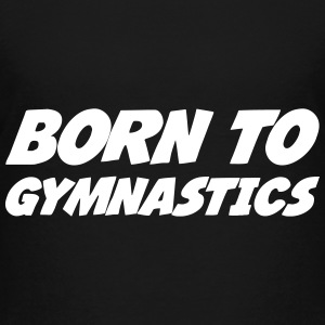 Born to Gymnastics T-Shirts - Teenager Premium T-Shirt