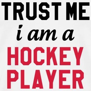 Trust me I am a Hockey Player Camisetas - Camiseta premium hombre