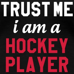 Trust me I am a Hockey Player T-Shirts - Frauen Premium T-Shirt
