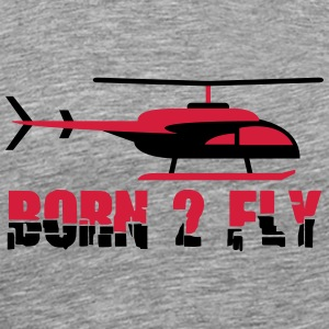 Born to Fly Cool Heli Design T-Shirts - Men's Premium T-Shirt