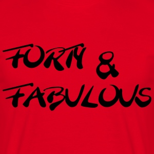 Forty and fabulous T-Shirts - Männer T-Shirt