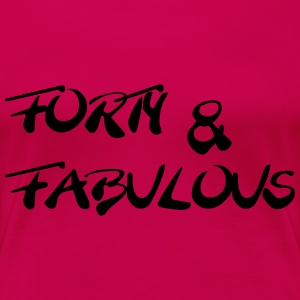 Forty and fabulous T-shirts - Vrouwen Premium T-shirt