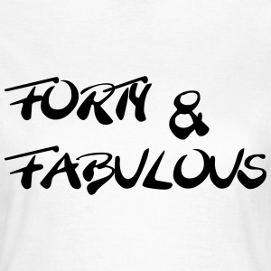 Forty and fabulous T-shirts - Vrouwen T-shirt
