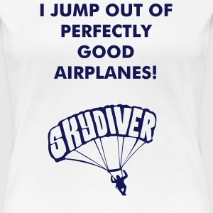 I jump out of perfectly good airplanes - Frauen Premium T-Shirt