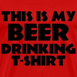 This is my Beer drinking T-Shirt T-Shirts - Men's Premium T-Shirt