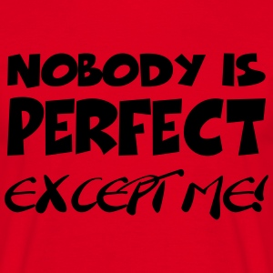 Nobody is perfect-except me! T-Shirts - Men's T-Shirt
