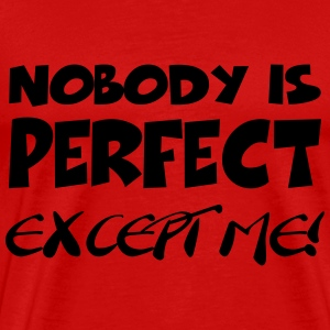 Nobody is perfect-except me! T-shirts - Herre premium T-shirt