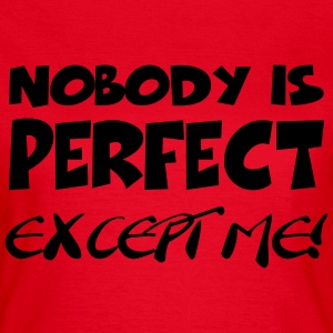 Nobody is perfect-except me! T-Shirts - Frauen T-Shirt