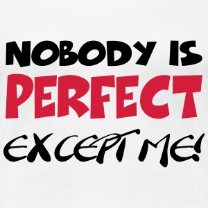 Nobody is perfect-except me! T-shirts - Premium-T-shirt dam