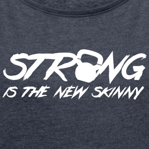 Strong Is The New Skinny Camisetas - Camiseta con manga enrollada mujer