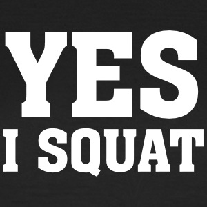 Yes I Squat T-Shirts - Frauen T-Shirt