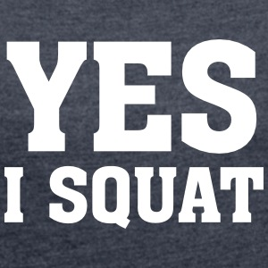 Yes I Squat T-Shirts - Women's T-shirt with rolled up sleeves