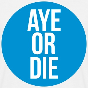 aye or die T-shirts - Mannen T-shirt