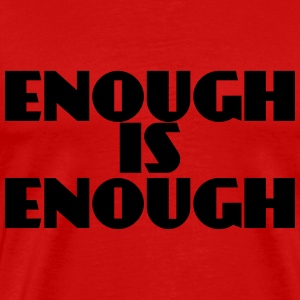 Enough is enough T-Shirts - Men's Premium T-Shirt