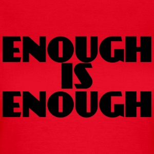 Enough is enough T-Shirts - Women's T-Shirt