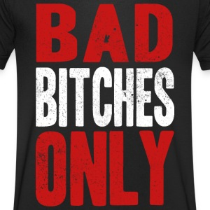 BAD BITCHES ONLY T-shirts - T-shirt med v-ringning herr