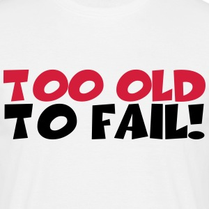 Too old to fail! T-Shirts - Männer T-Shirt
