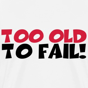 Too old to fail! T-shirts - Mannen Premium T-shirt