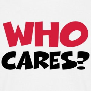 Who cares? T-Shirts - Men's T-Shirt