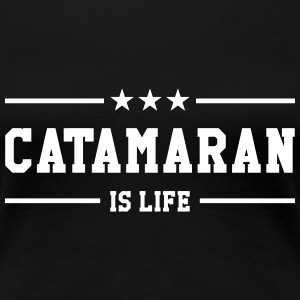Catamaran is life T-Shirts - Frauen Premium T-Shirt