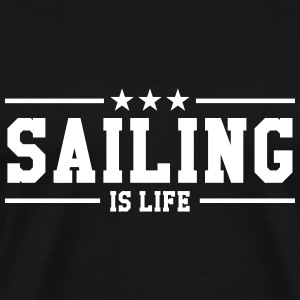 Sailing is life T-Shirts - Männer Premium T-Shirt