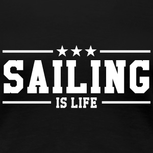 Sailing is life T-Shirts - Women's Premium T-Shirt
