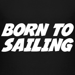 Born to Sailing T-Shirts - Teenager Premium T-Shirt