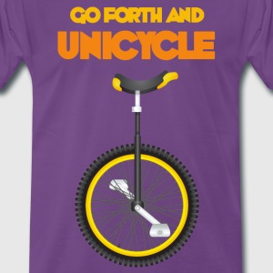 Go forth and Unicycle - Men's Premium T-Shirt
