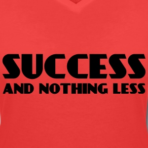 Success and nothing less T-shirts - Vrouwen T-shirt met V-hals