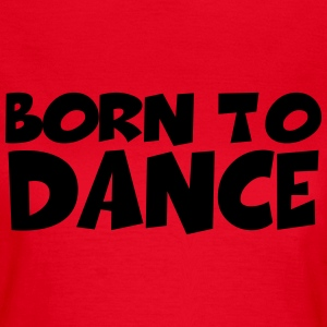 Born to dance T-skjorter - T-skjorte for kvinner
