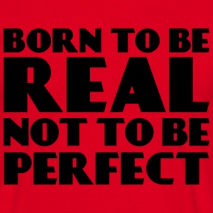 Born to be real, not to be perfect T-Shirts - Men's T-Shirt