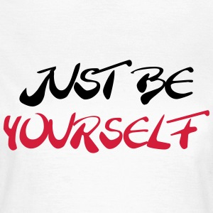 Just be yourself Camisetas - Camiseta mujer