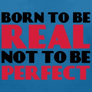 Born to be real, not to be perfect T-Shirts - Women's V-Neck T-Shirt