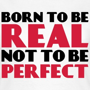 Born to be real, not to be perfect T-shirts - Vrouwen T-shirt