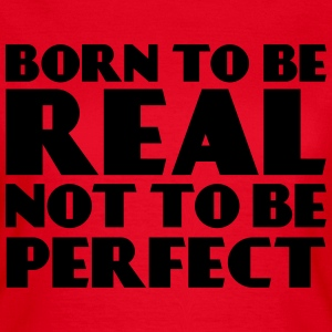 Born to be real, not to be perfect Camisetas - Camiseta mujer