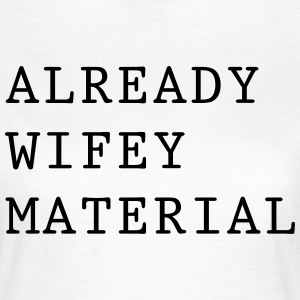 Already wifey material T-shirts - Dame-T-shirt