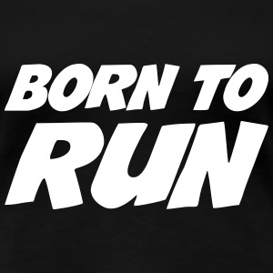 Born to run Tee shirts - T-shirt Premium Femme