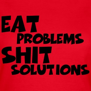 Eat Problems, shit solutions Tee shirts - T-shirt Femme