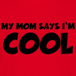 My Mom says I'm cool Camisetas - Camiseta hombre