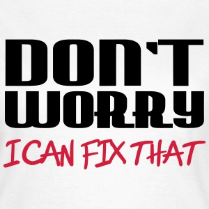 Don't worry - I can fix that T-Shirts - Frauen T-Shirt