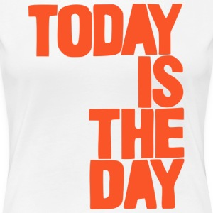 Today is the day T-Shirts - Frauen Premium T-Shirt