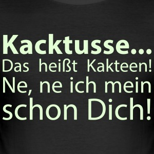 Kacktusse... - Männer Slim Fit T-Shirt