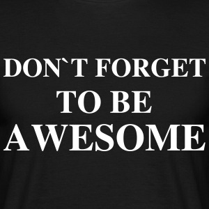 Don't Forget To Be Awesome T-Shirts - Men's T-Shirt