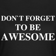 Don't Forget To Be Awesome T-Shirts