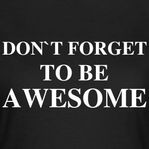 Don't Forget To Be Awesome T-Shirts - Women's T-Shirt