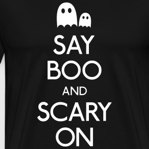 say boo and scary on dire boo e spaventoso su Magliette - Maglietta Premium da uomo
