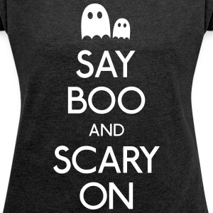 Say boo and scary on T-Shirts - Frauen T-Shirt mit gerollten Ärmeln
