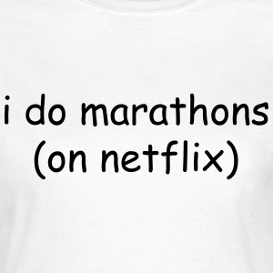I do marathons (on Netflix) T-Shirts - Women's T-Shirt
