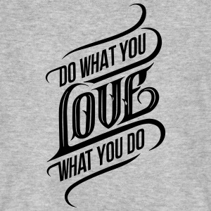 Do What You Love - Love What You Do T-Shirts - Men's Organic T-shirt